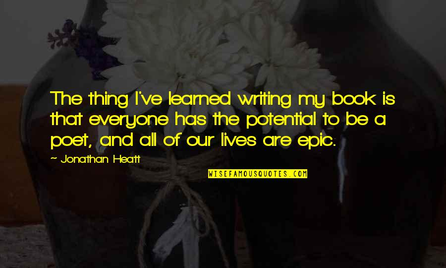 Book Of Life Quotes By Jonathan Heatt: The thing I've learned writing my book is