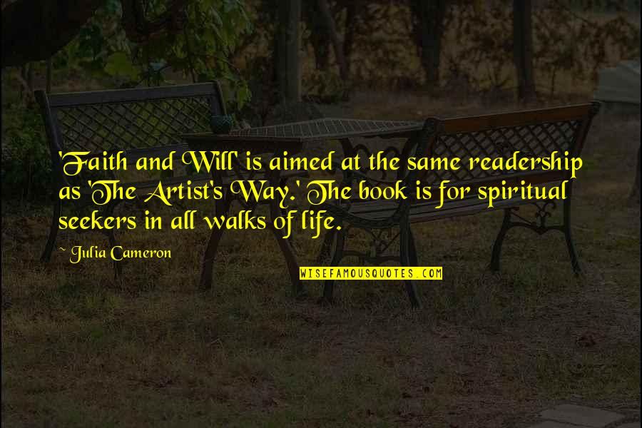 Book Of Life Quotes By Julia Cameron: 'Faith and Will' is aimed at the same