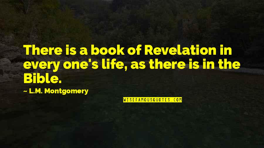 Book Of Life Quotes By L.M. Montgomery: There is a book of Revelation in every