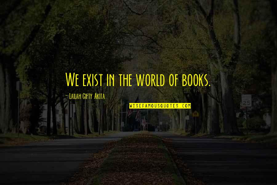 Book Of Life Quotes By Lailah Gifty Akita: We exist in the world of books.