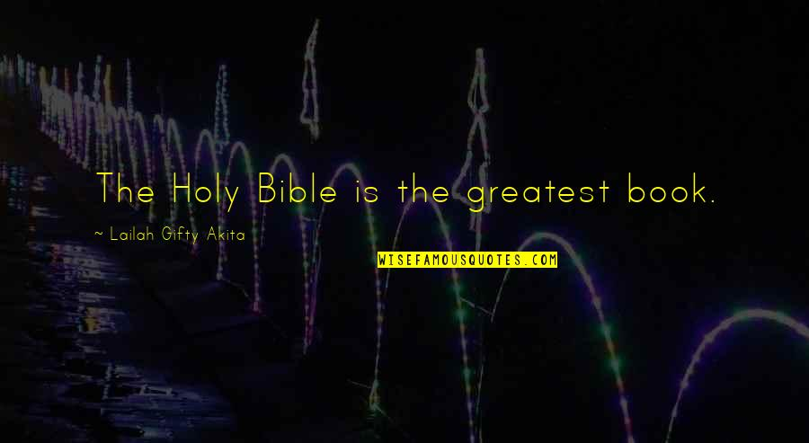 Book Of Life Quotes By Lailah Gifty Akita: The Holy Bible is the greatest book.