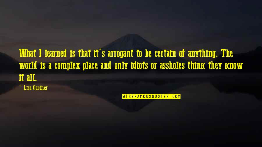 Book Of Life Quotes By Lisa Gardner: What I learned is that it's arrogant to