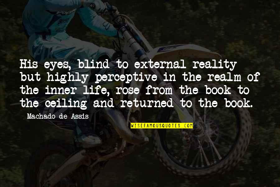 Book Of Life Quotes By Machado De Assis: His eyes, blind to external reality but highly