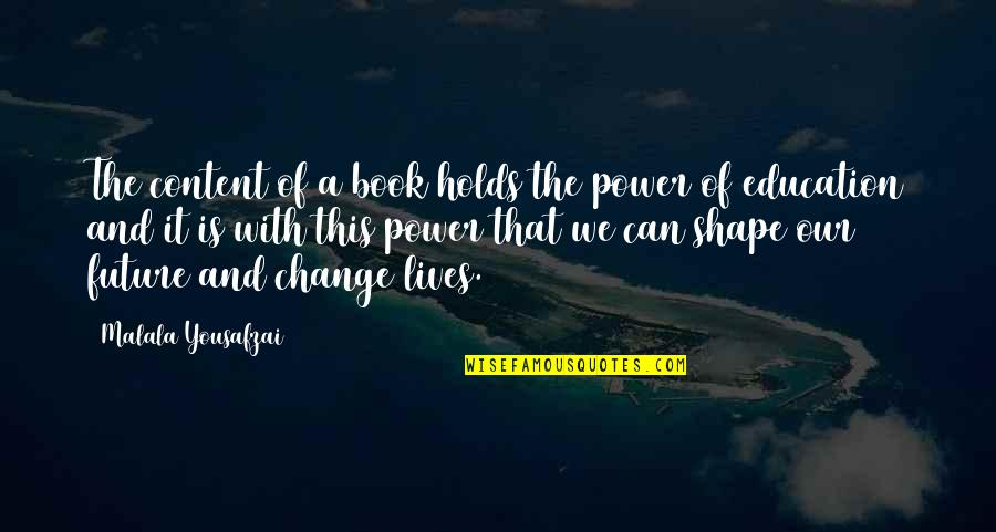 Book Of Life Quotes By Malala Yousafzai: The content of a book holds the power