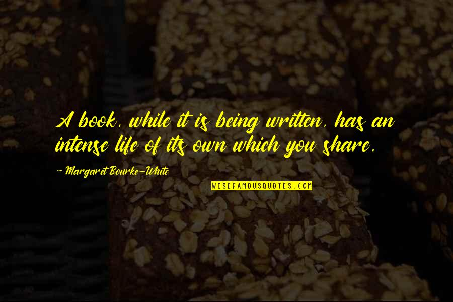 Book Of Life Quotes By Margaret Bourke-White: A book, while it is being written, has