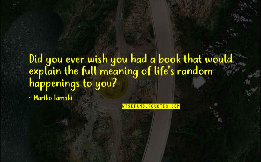 Book Of Life Quotes By Mariko Tamaki: Did you ever wish you had a book