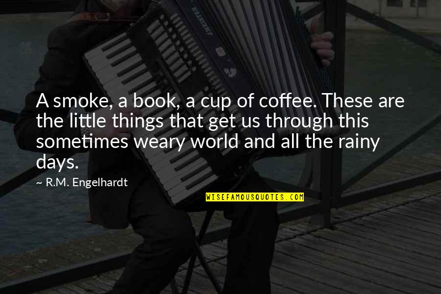 Book Of Life Quotes By R.M. Engelhardt: A smoke, a book, a cup of coffee.