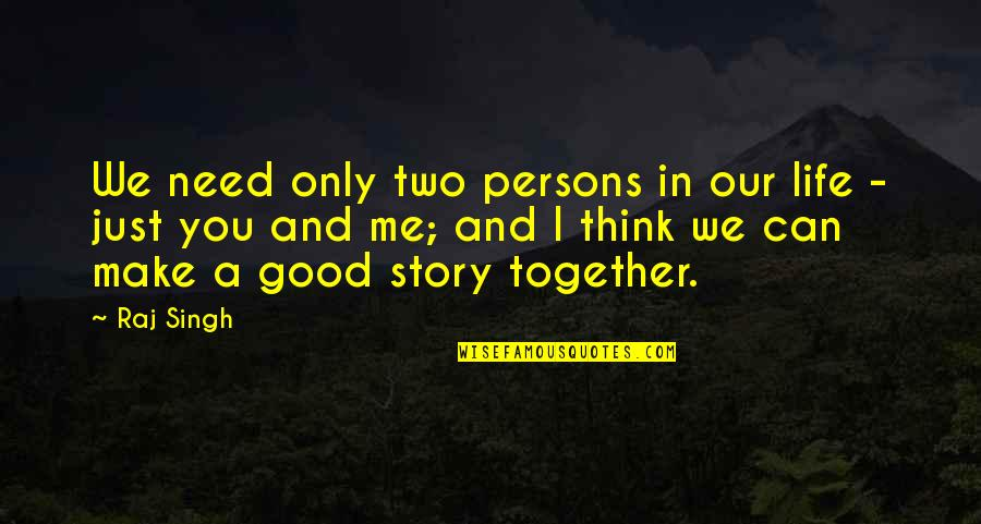 Book Of Life Quotes By Raj Singh: We need only two persons in our life