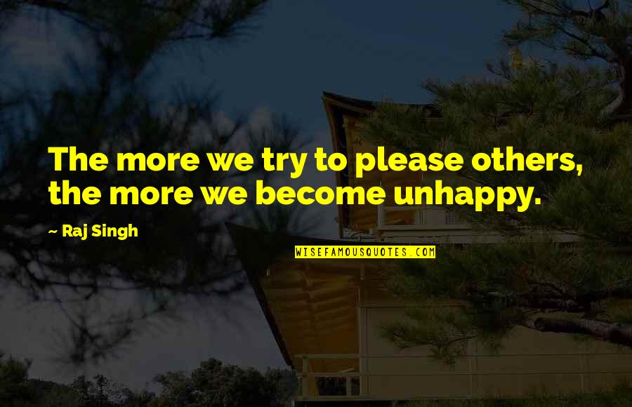 Book Of Life Quotes By Raj Singh: The more we try to please others, the