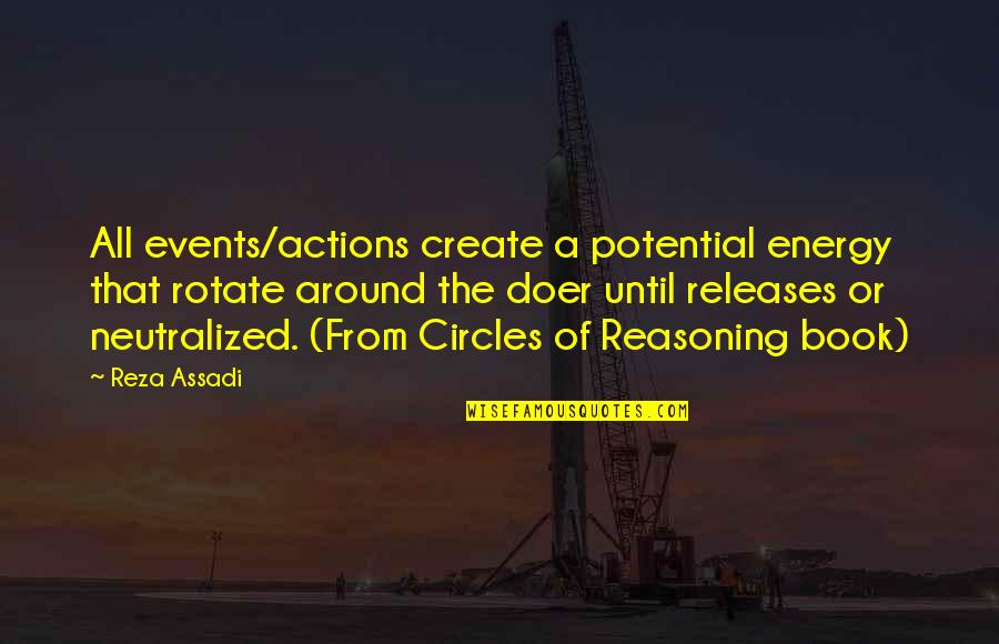 Book Of Life Quotes By Reza Assadi: All events/actions create a potential energy that rotate