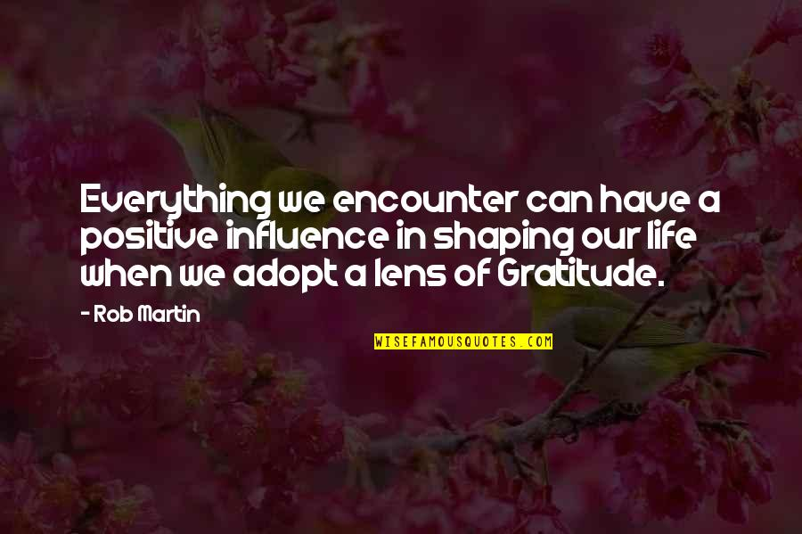 Book Of Life Quotes By Rob Martin: Everything we encounter can have a positive influence