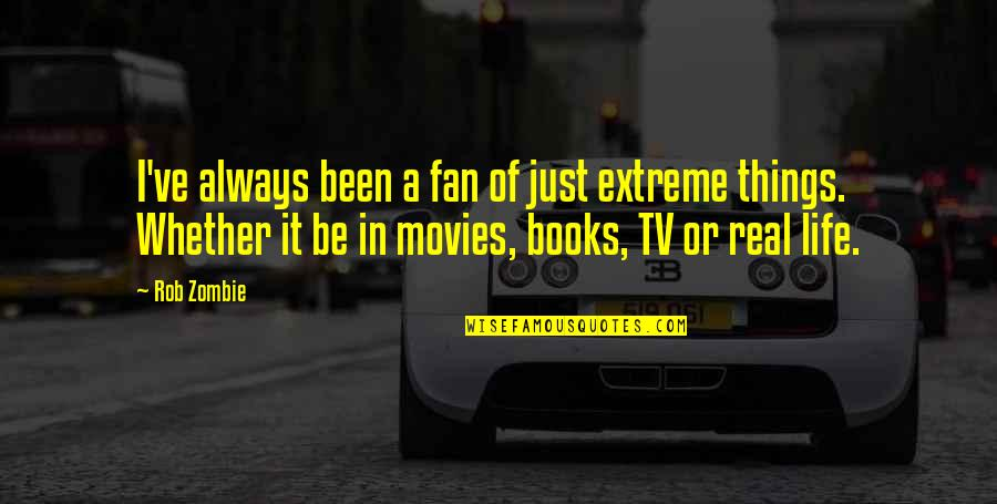 Book Of Life Quotes By Rob Zombie: I've always been a fan of just extreme