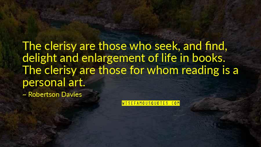 Book Of Life Quotes By Robertson Davies: The clerisy are those who seek, and find,