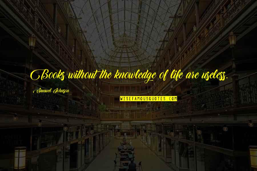 Book Of Life Quotes By Samuel Johnson: Books without the knowledge of life are useless.