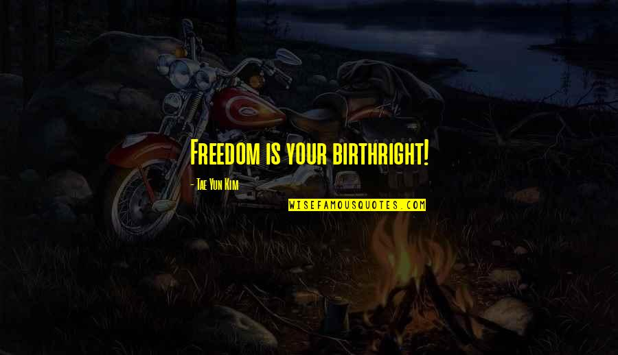 Book Of Life Quotes By Tae Yun Kim: Freedom is your birthright!