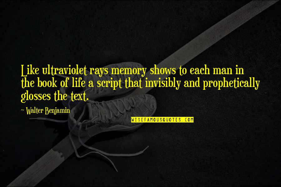 Book Of Life Quotes By Walter Benjamin: Like ultraviolet rays memory shows to each man
