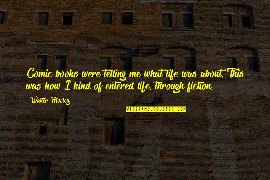 Book Of Life Quotes By Walter Mosley: Comic books were telling me what life was