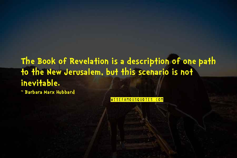Book Of Revelation Best Quotes By Barbara Marx Hubbard: The Book of Revelation is a description of