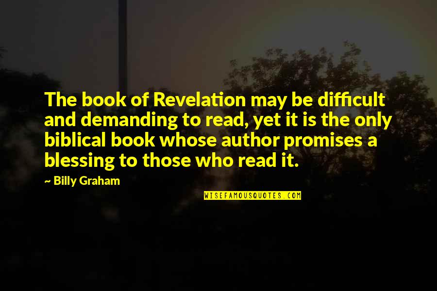 Book Of Revelation Best Quotes By Billy Graham: The book of Revelation may be difficult and