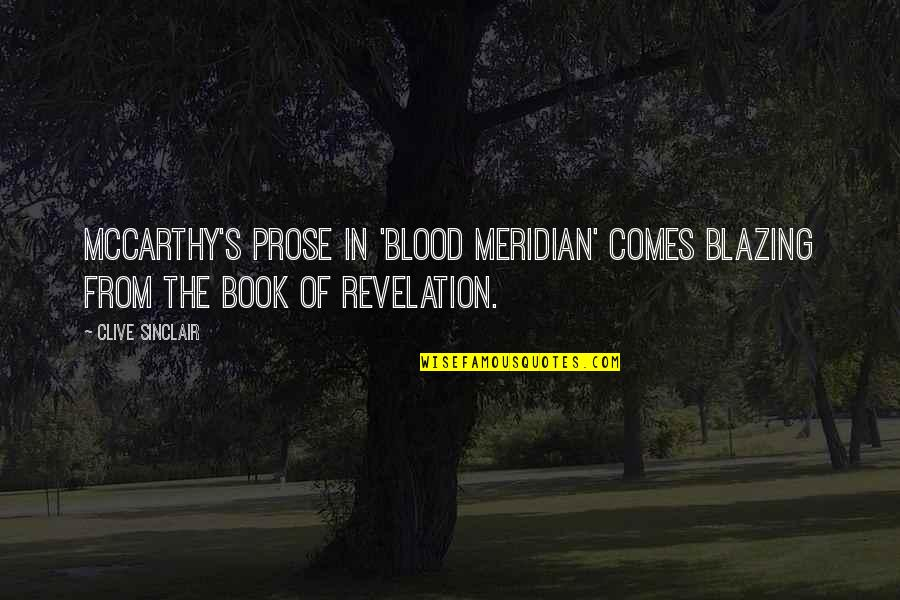 Book Of Revelation Best Quotes By Clive Sinclair: McCarthy's prose in 'Blood Meridian' comes blazing from