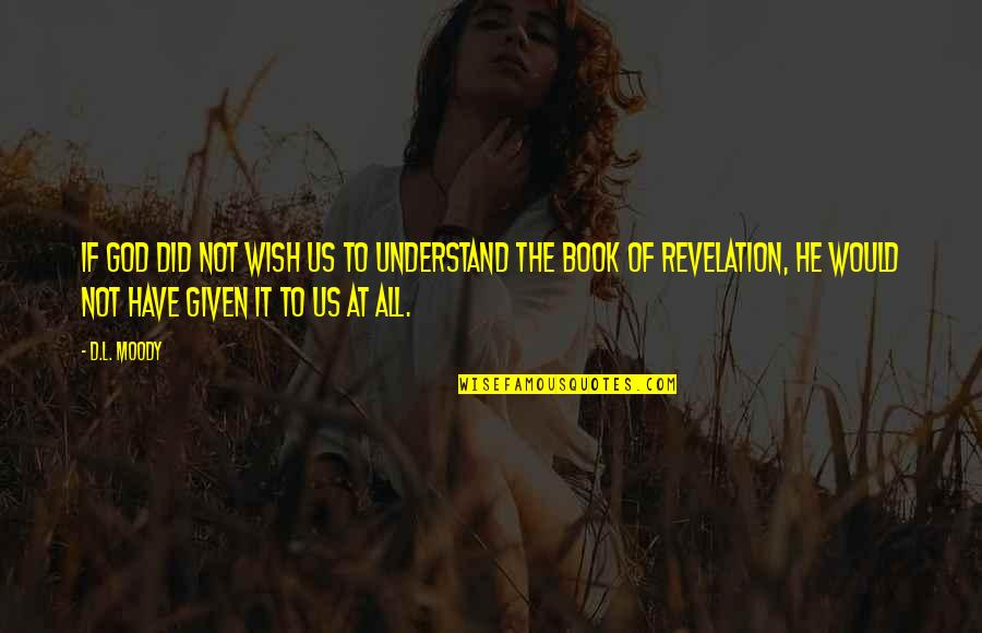 Book Of Revelation Best Quotes By D.L. Moody: If God did not wish us to understand