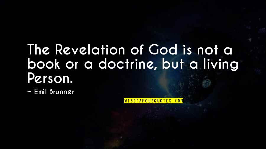 Book Of Revelation Best Quotes By Emil Brunner: The Revelation of God is not a book