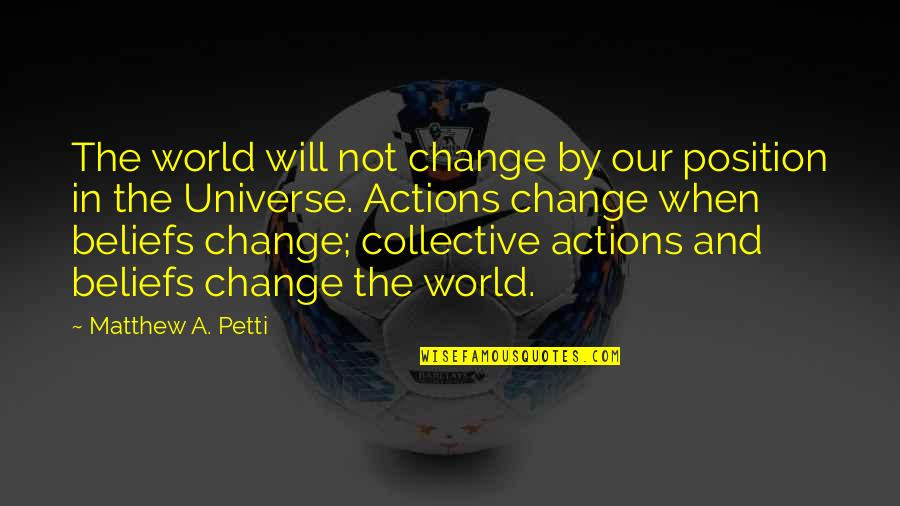 Book Of Revelation Best Quotes By Matthew A. Petti: The world will not change by our position