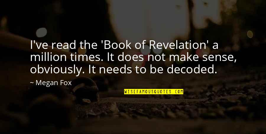 Book Of Revelation Best Quotes By Megan Fox: I've read the 'Book of Revelation' a million
