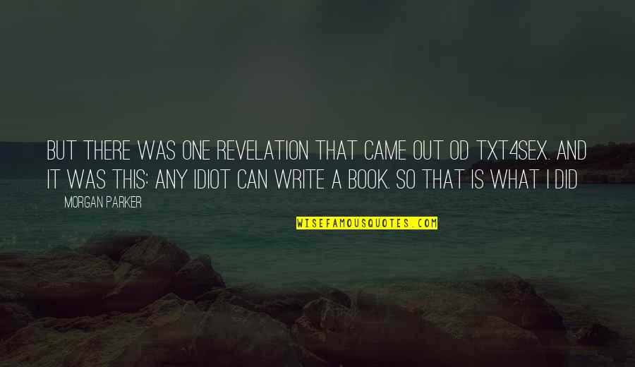 Book Of Revelation Best Quotes By Morgan Parker: But there was one revelation that came out