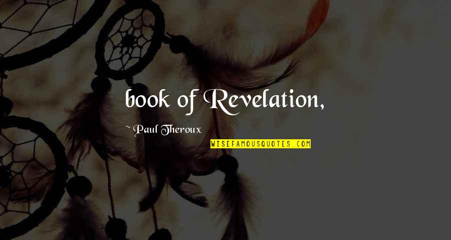 Book Of Revelation Best Quotes By Paul Theroux: book of Revelation,