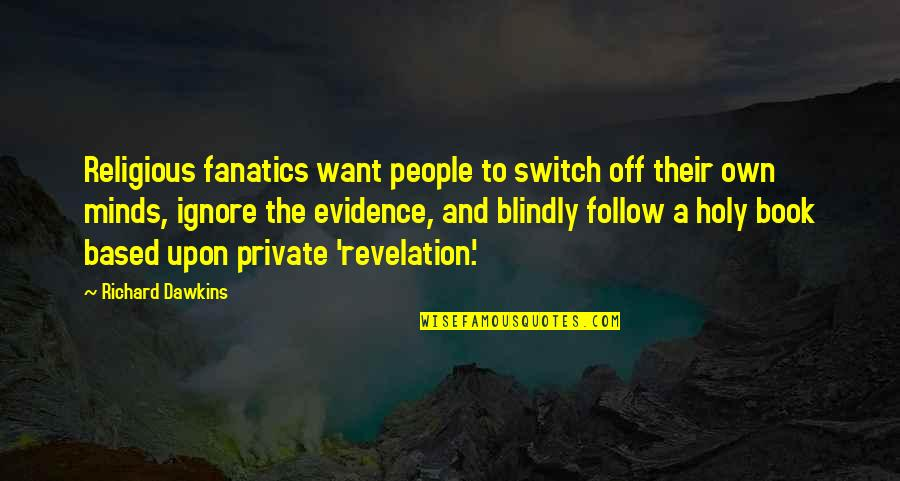 Book Of Revelation Best Quotes By Richard Dawkins: Religious fanatics want people to switch off their