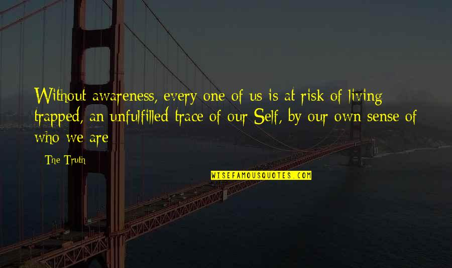 Book Of Revelation Best Quotes By The Truth: Without awareness, every one of us is at