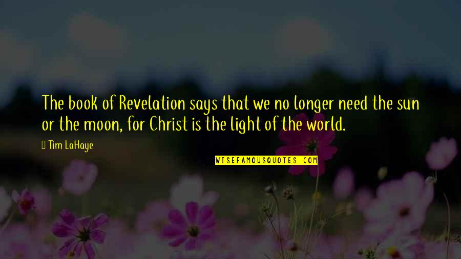 Book Of Revelation Best Quotes By Tim LaHaye: The book of Revelation says that we no