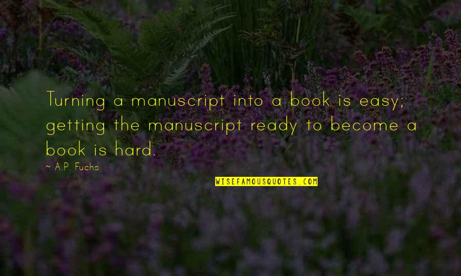 Book Publishing Quotes By A.P. Fuchs: Turning a manuscript into a book is easy;
