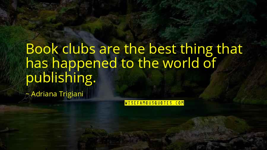 Book Publishing Quotes By Adriana Trigiani: Book clubs are the best thing that has
