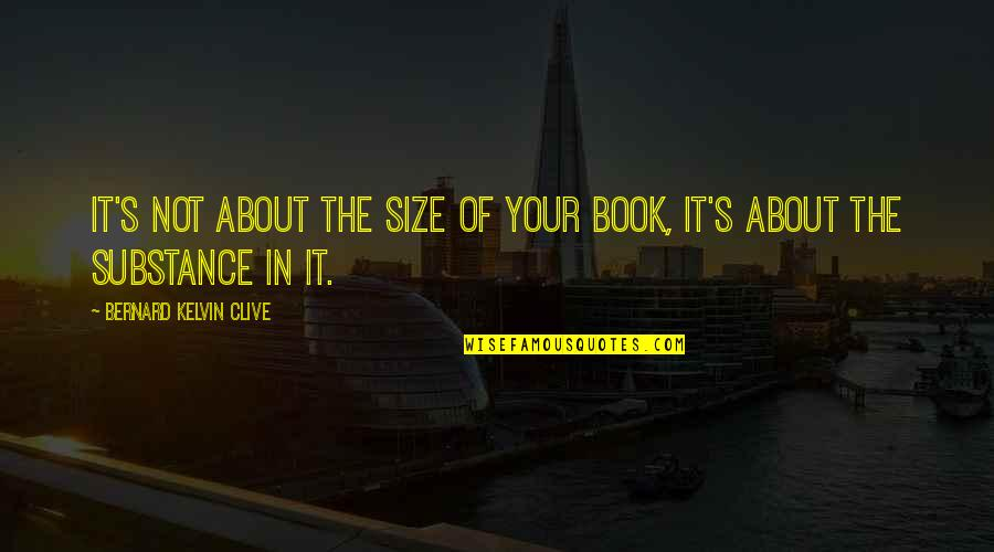 Book Publishing Quotes By Bernard Kelvin Clive: It's not about the size of your book,