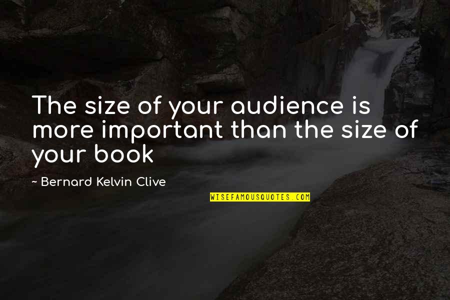 Book Publishing Quotes By Bernard Kelvin Clive: The size of your audience is more important