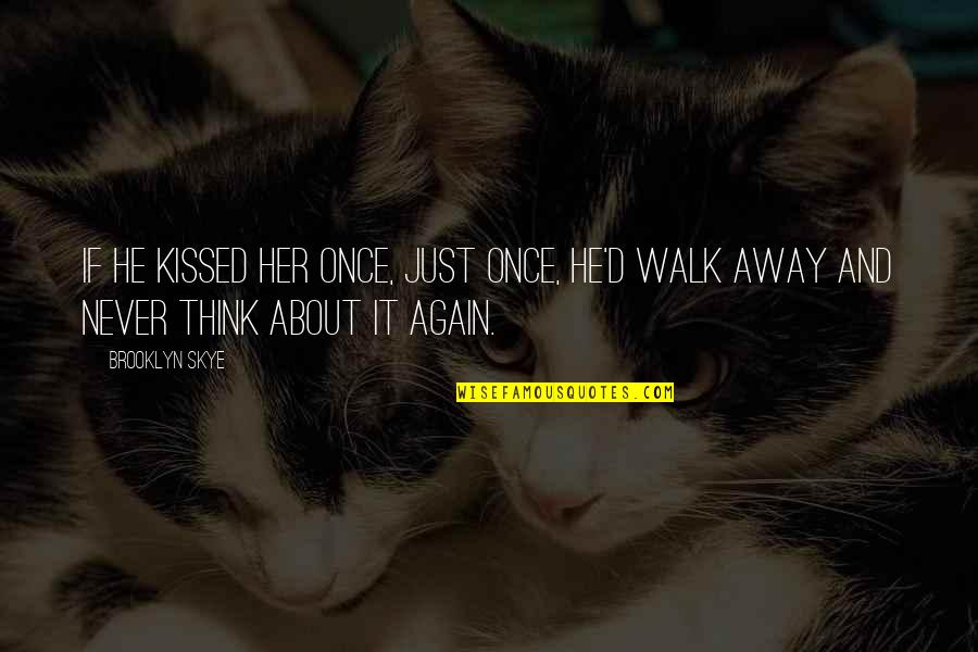 Book Publishing Quotes By Brooklyn Skye: If he kissed her once, just once, he'd