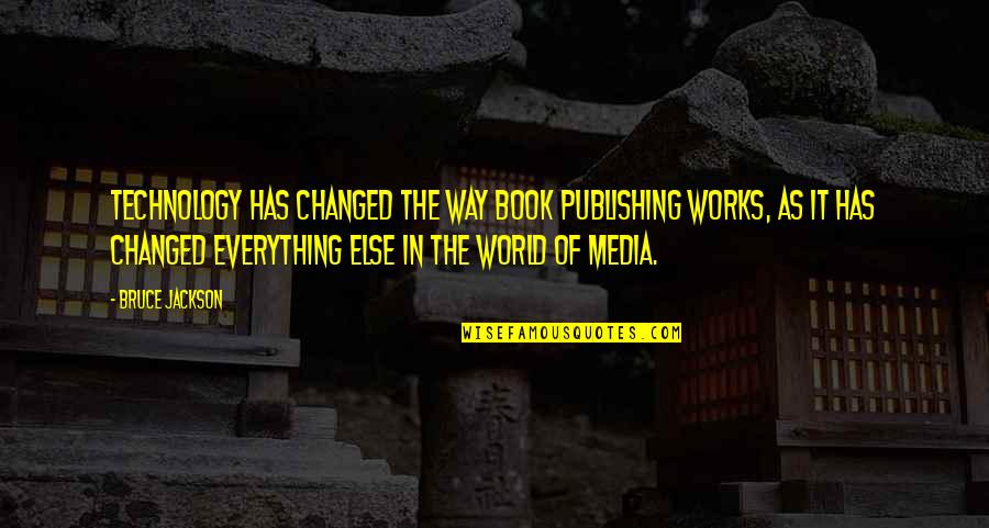 Book Publishing Quotes By Bruce Jackson: Technology has changed the way book publishing works,