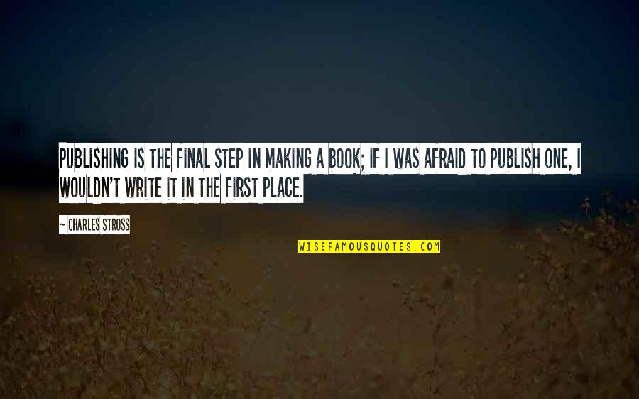 Book Publishing Quotes By Charles Stross: Publishing is the final step in making a
