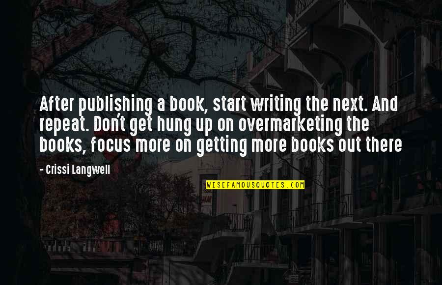 Book Publishing Quotes By Crissi Langwell: After publishing a book, start writing the next.