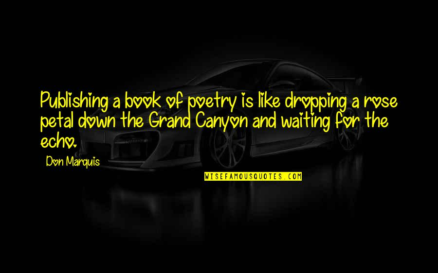 Book Publishing Quotes By Don Marquis: Publishing a book of poetry is like dropping