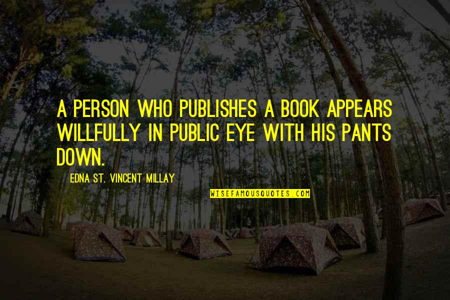 Book Publishing Quotes By Edna St. Vincent Millay: A person who publishes a book appears willfully
