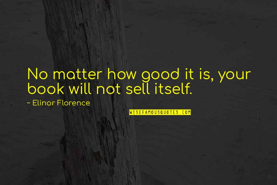 Book Publishing Quotes By Elinor Florence: No matter how good it is, your book