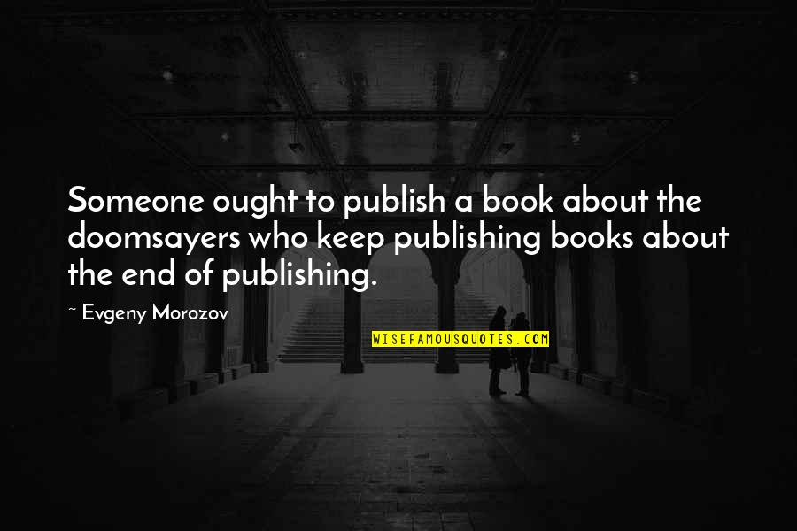Book Publishing Quotes By Evgeny Morozov: Someone ought to publish a book about the