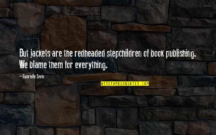 Book Publishing Quotes By Gabrielle Zevin: But jackets are the redheaded stepchildren of book