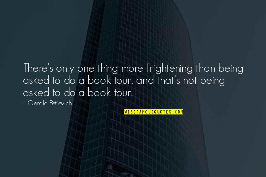 Book Publishing Quotes By Gerald Petievich: There's only one thing more frightening than being