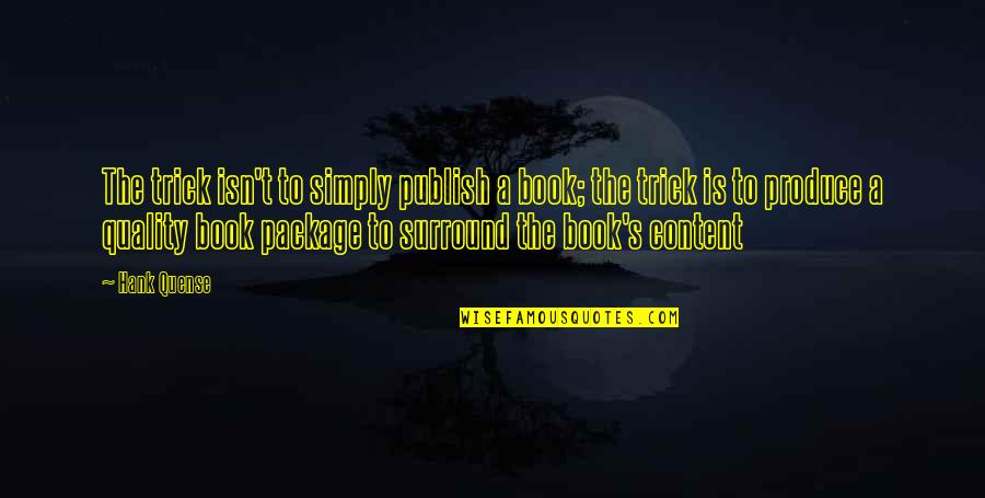 Book Publishing Quotes By Hank Quense: The trick isn't to simply publish a book;