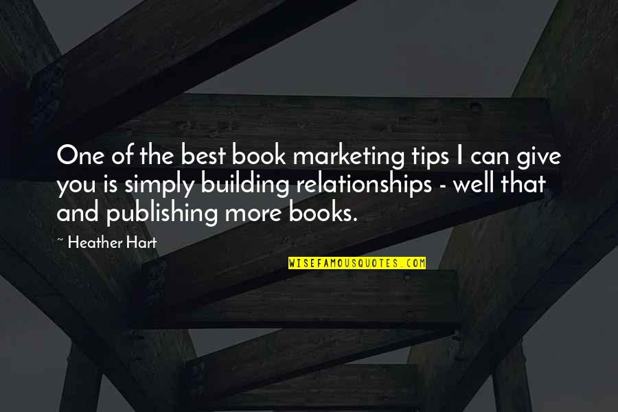 Book Publishing Quotes By Heather Hart: One of the best book marketing tips I