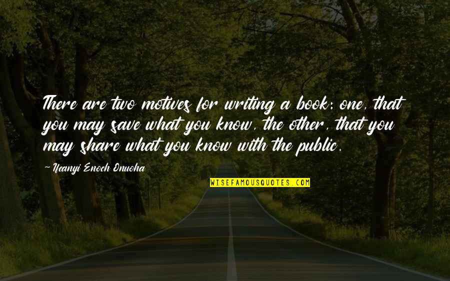 Book Publishing Quotes By Ifeanyi Enoch Onuoha: There are two motives for writing a book: